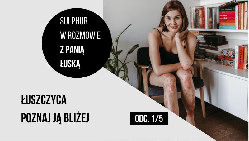 łuszczyca- poznaj ją bliżej- wywiad z panią łuską odc. 1/5
